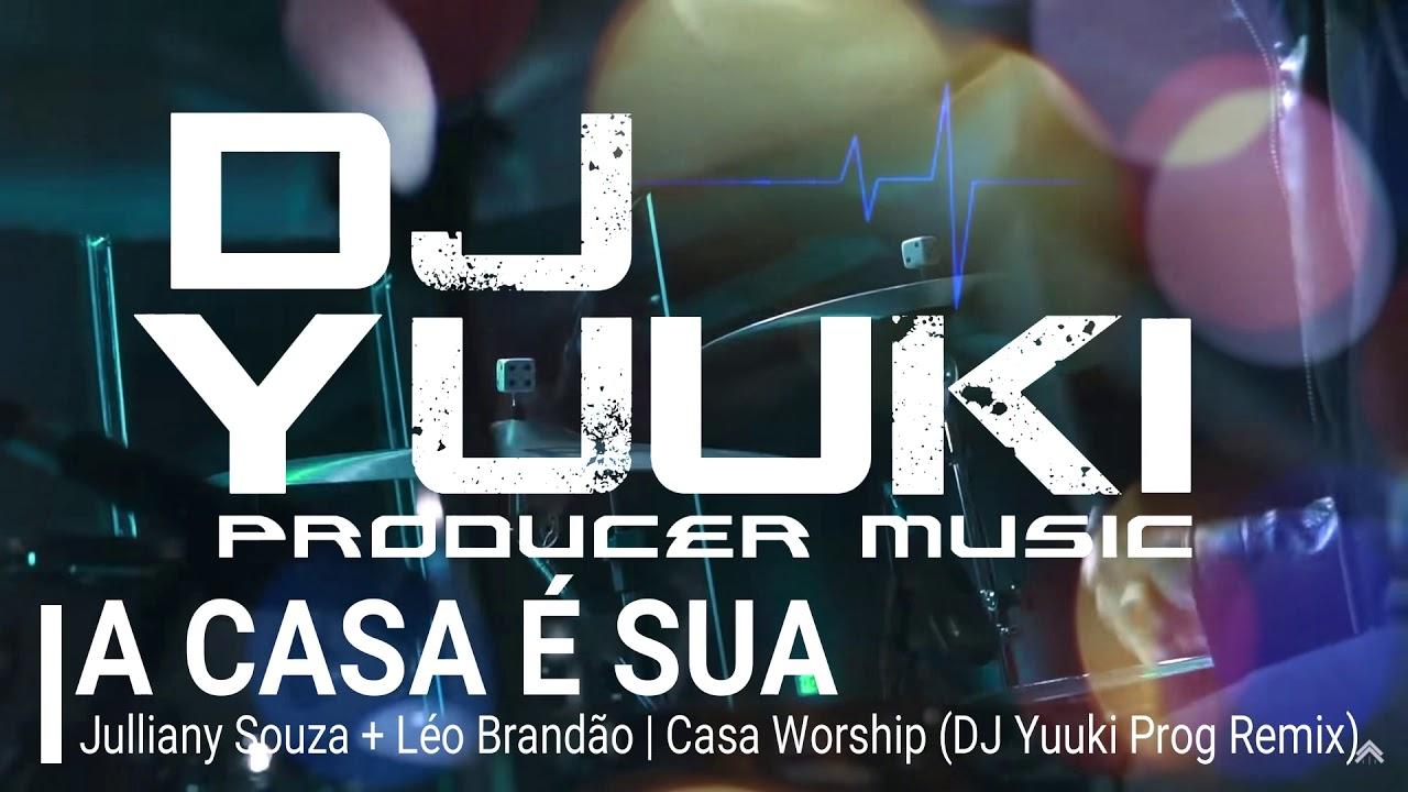 A Casa É Sua - Casa Worship (DJ Yuuki Prog Remix)