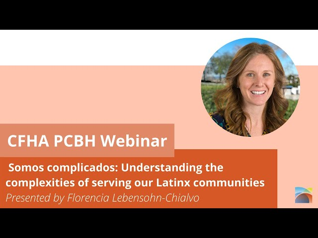 CFHA Webinar - Somos complicados: Understanding the Complexities of Serving our Latinx Communities