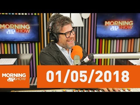 Morning Show - Edição Completa - 01/05/18