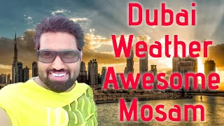 Dubai Weather || Dubai Awesome Mosam || Azhar Vlogs Dubai / Dubai Jobs