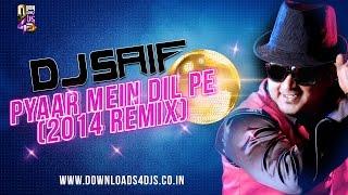Pyaar Mein Dil Pe (2014 Remix) - DJ Saif