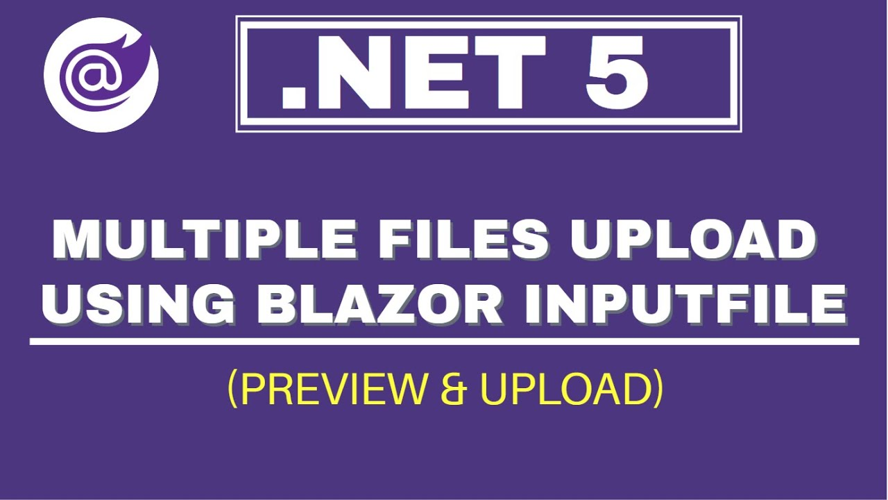 Multiple Files Preview & Upload Using InputFile Component In Blazor | .NET 5