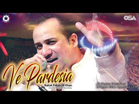Ve Pardesia | Rahat Fateh Ali Khan | Complete Full Version | Official HD Video | OSA Worldwide