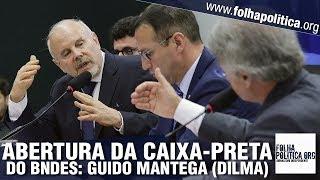 ABERTURA DA CAIXA-PRETA DO BNDES: GUIDO MANTEGA - EX-MINISTRO DE DILMA ROUSSEFF - DEPOIMENTO