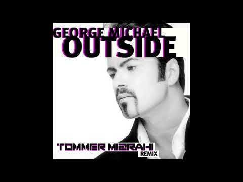 George Michael - Outside (Tommer Mizrahi - 2017 Remix)