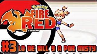Lo de Bill y a por Misty|Pokémon rojo fuego #3|N3on G4mer22