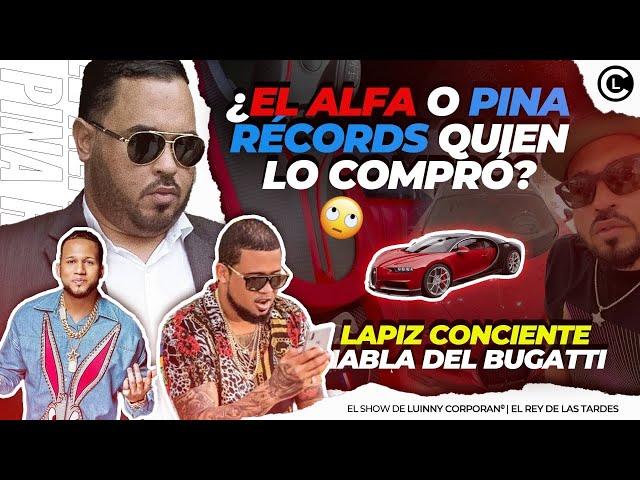 "LAPIZ CONCIENTE OPINA DEL BUGATTI DEL ALFA ¿LO COMPRÓ EL ALFA ""EL JEFE"" O PINA RECORDS?"