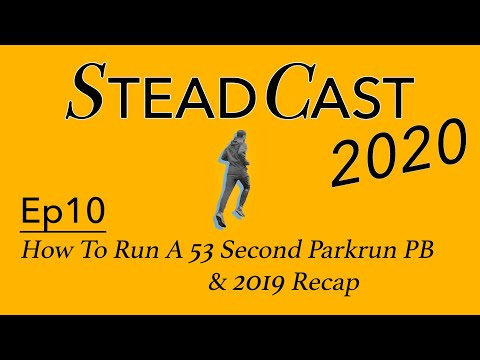 Steadcast Ep10 - How to run a 53s Parkrun PB & 2019 roundup