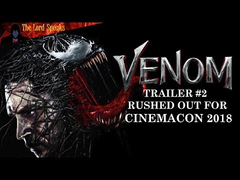 Play Venom Trailer #2 Rushed Out For CinemaCon 2018 - The Lord Speaks