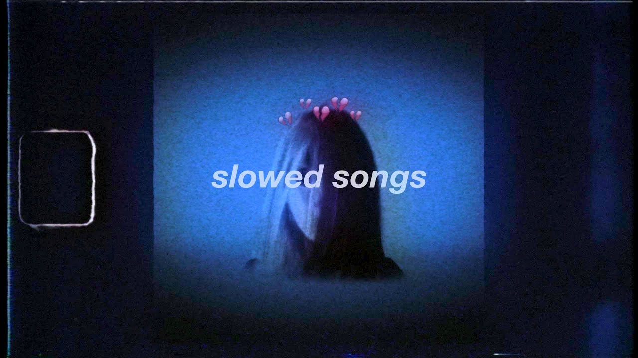 I think you will like these sad slowed songs