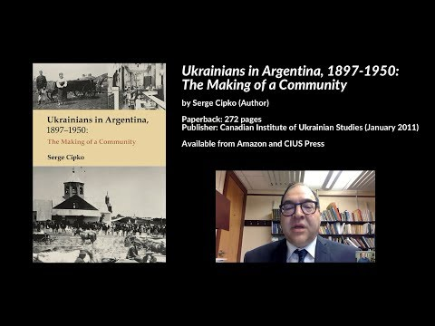 Ukrainians in Argentina, 1897-1950: The Making of a Community, Serge Cipko