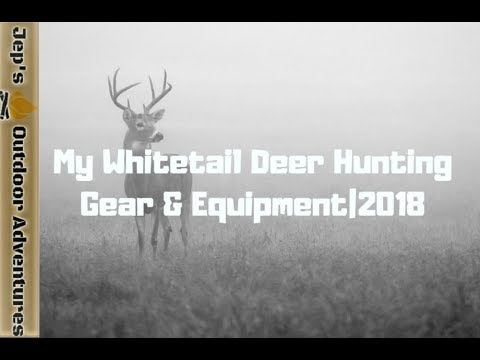 My Whitetail Deer Hunting Gear & Equipment | 2018 (Pt: 1 Of 2)