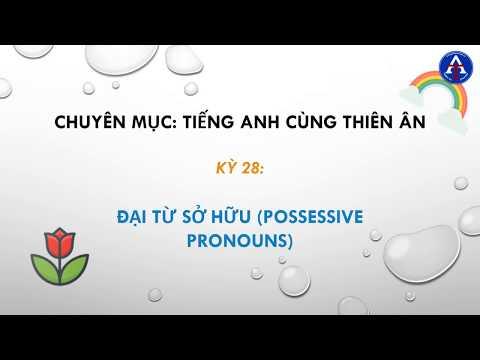 [TIẾNG ANH CÙNG THIÊN ÂN] - Kỳ 28: Đại Từ Sở Hữu Trong Tiếng Anh