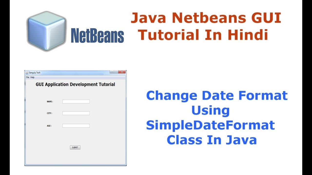 Java Swing Netbeans IDE GUI Tutorial - 16 - Change Date Format Using  SimpleDateFormat Class - Hindi