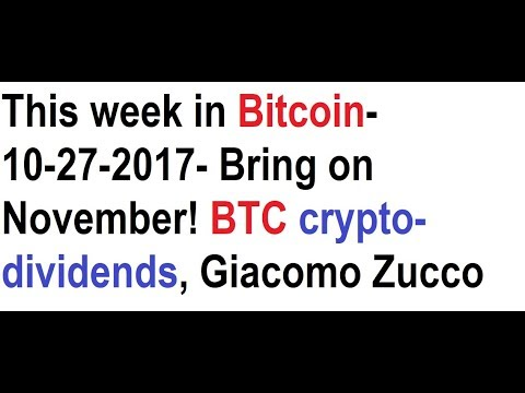 This week in Bitcoin- 10-27-2017- Bring on November! BTC crypto-dividends, Giacomo Zucco
