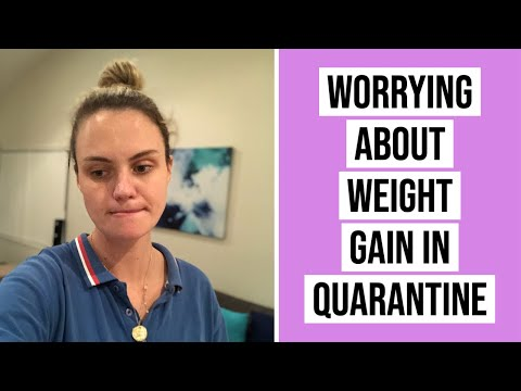 Worrying about weight gain in quarantine