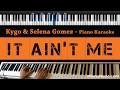 Kygo & Selena Gomez - It Ain't Me - Piano Karaoke / Sing Along / Cover With Lyrics