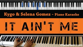 Kygo & Selena Gomez - It Ain't Me - Piano Karaoke / Sing Along / Cover with Lyrics