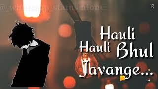 Hauli Hauli Bhul javange Tenu Sohneya Yaara Ve Latest Punjabi Song 2019 WhatsApp Status