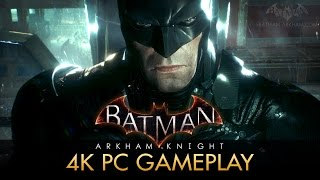 Batman: Arkham Knight - 4K PC Gameplay