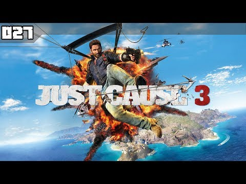 Just Cause 3 - Sirocco Sud muss weg #027 - [Deutsch] [HD]