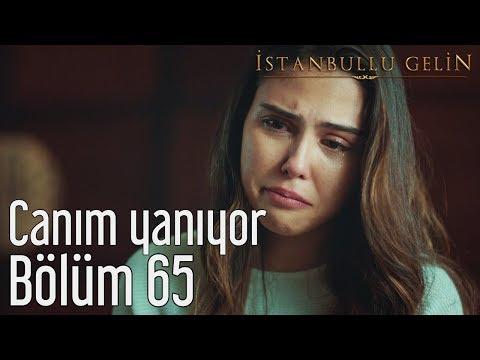 İstanbullu Gelin 65. Bölüm - Canım Yanıyor