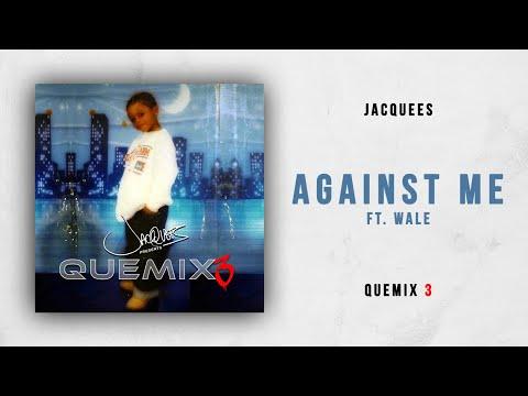 Jacquees - Against Me Ft. Wale (Quemix 3)