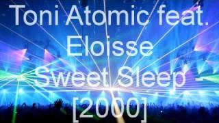 Toni Atomic feat  Eloisse - Sweet Sleep
