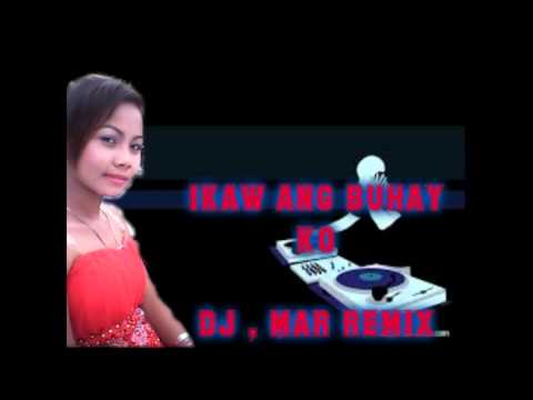 IKAW ANG BUHAY KO (  DJ MAR REMIX )