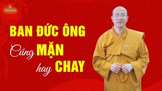 Kính bạch Thầy, con đi một số chùa thấy Ban Phật thì cúng chay nhưn...