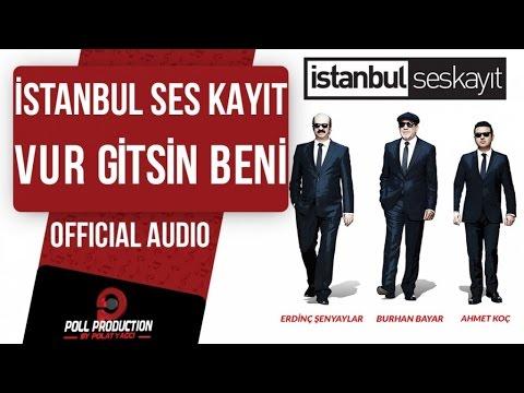 İstanbul Ses Kayıt - Vur Gitsin Beni ( Official Audio )