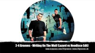 2-4 Grooves - Writing On The Wall (Lazard vs Neodisco Edit)