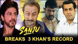 Sanju Box Office Collection - Ranbir Kapoor Sanju Breaks 3 Khan's Record Bollywood Movie 2018