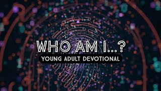 Who Am I...? Young Adult Devotional Series (Episode 1)
