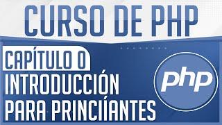 Curso de PHP - Capitulo 0, Introducción para Principiantes
