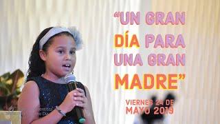 Un Gran Dia para Una Gran Madre. Viernes 24 de mayo, 2019.