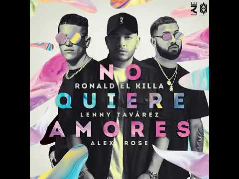 No quiere Amores - Ronald El Killa ❌ Lenny Tavarez ❌ Alex Rose