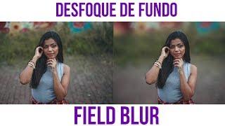 Tutorial de Photoshop - Desfoque de Fundo - Field Blur
