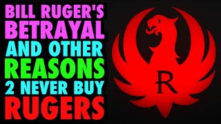 Bill's Betrayal & Other Reasons 2 Hate Ruger