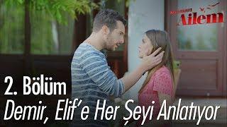 Demir, Elif'e her şeyi anlatıyor - Kocaman Ailem 2. Bölüm