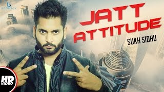 Jatt Attitude (Full Song) - Sukh Sidhu - New Punjabi Song 2016/2017 - Boombox Media