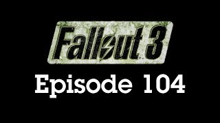 Fallout 3 Episode 104 - Giving Up Freedom