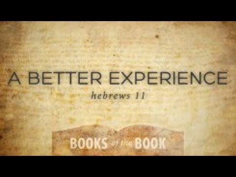 Books of the Book - Hebrews Chapter 11- A Better Experience