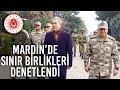 Bakan Akar Mardin'de Sınır Birliklerini Denetledi (1. Bölüm)