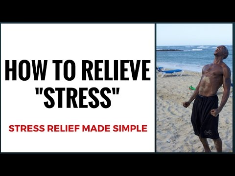 HOW TO RELIEVE STRESS - STRESS RELIEF MADE SIMPLE