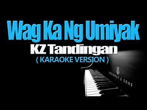 WAG KA NANG UMIYAK - KZ Tandingan (KARAOKE VERSION)