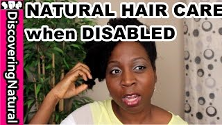 Caring for NATURAL HAIR when DISABLED or HANDICAPPED #naturalhair