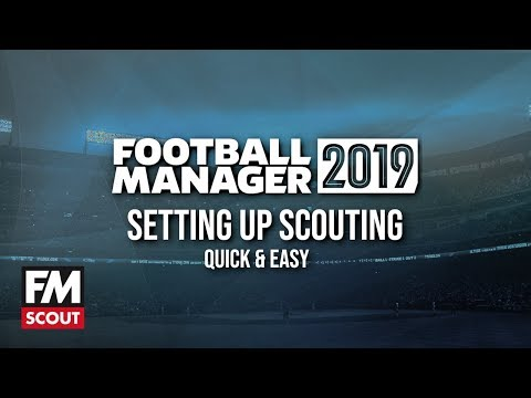 FM19 Scouting | How To Setup Football Manager 2019 Scouting Quickly