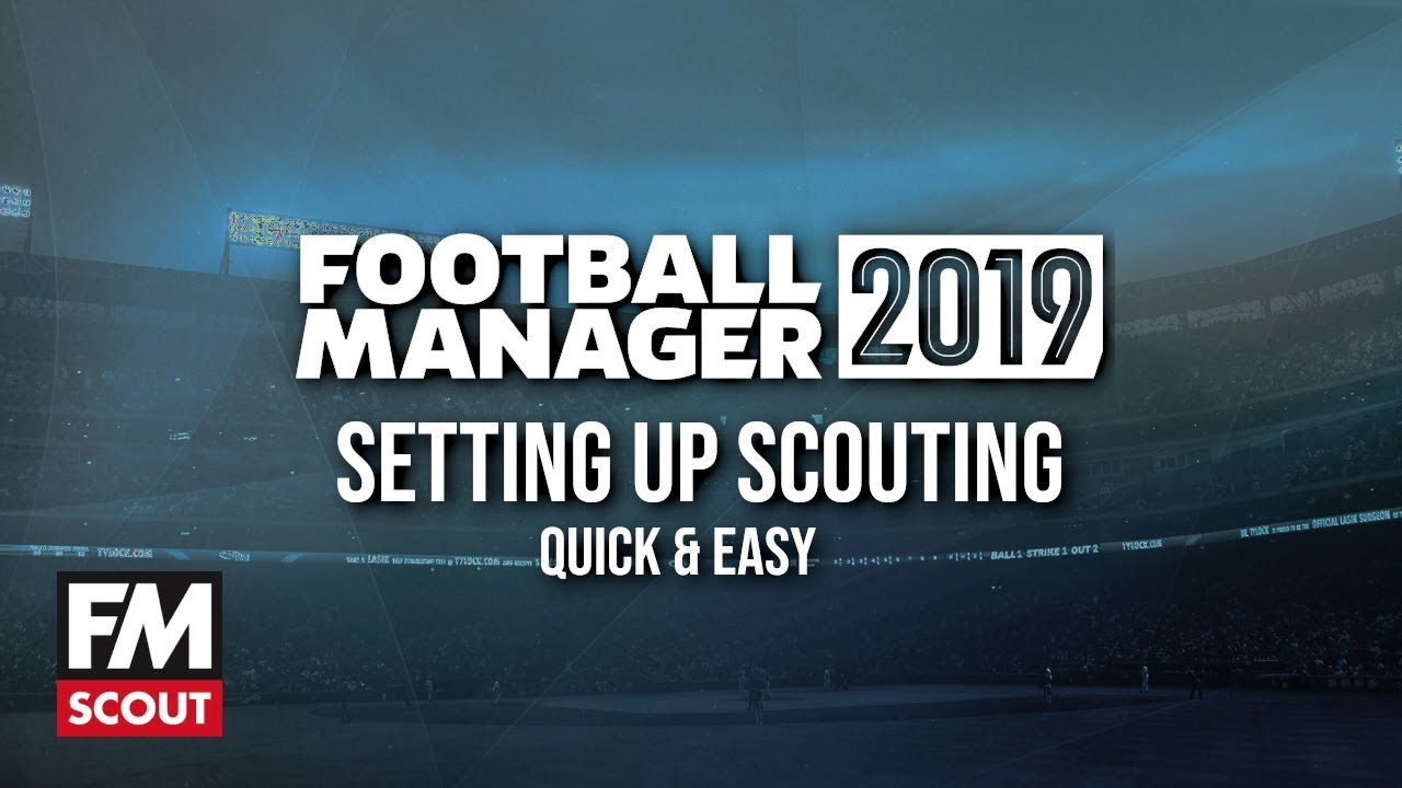 Fm19 Scouting How To Setup Football Manager 2019 Scouting Quickly