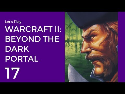 Let's Play Warcraft II: Beyond the Dark Portal #17 | Humans Mission 5: Upon the Shadowed Seas